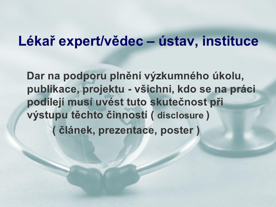 Lékař expert/vědec – ústav, instituce Dar na podporu plnění výzkumného úkolu, publikace, projektu - všichni, kdo se na práci podílejí musí uvést tuto skutečnost při výstupu těchto činností ( disclosure ) ( článek, prezentace, poster )