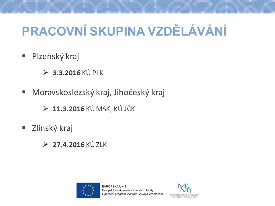 PRACOVNÍ SKUPINA VZDĚLÁVÁNÍ  Plzeňský kraj  3.3.2016 KÚ PLK  Moravskoslezský kraj, Jihočeský kraj  11.3.2016 KÚ MSK, KÚ JČK  Zlínský kraj  27.4.