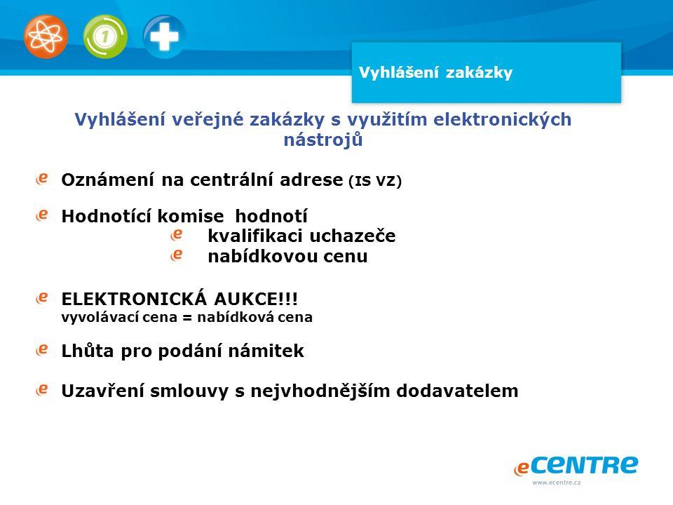 Vyhlášení zakázky Vyhlášení veřejné zakázky s využitím elektronických nástrojů Oznámení na centrální adrese (IS VZ) Hodnotící komise hodnotí kvalifika