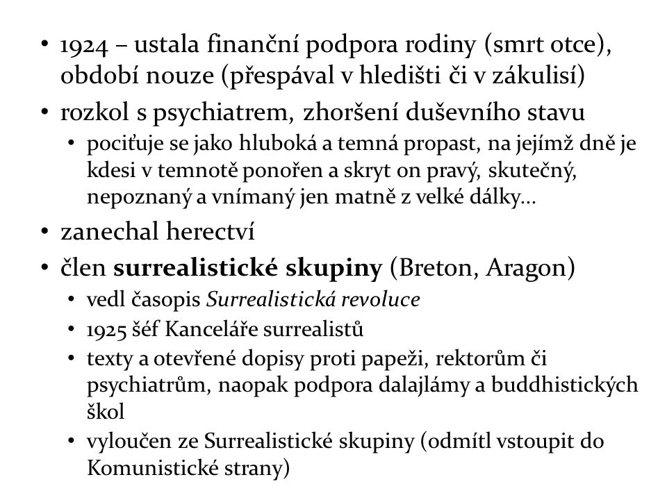 1924 – ustala finanční podpora rodiny (smrt otce), období nouze (přespával v hledišti či v zákulisí) rozkol s psychiatrem, zhoršení duševního stavu po
