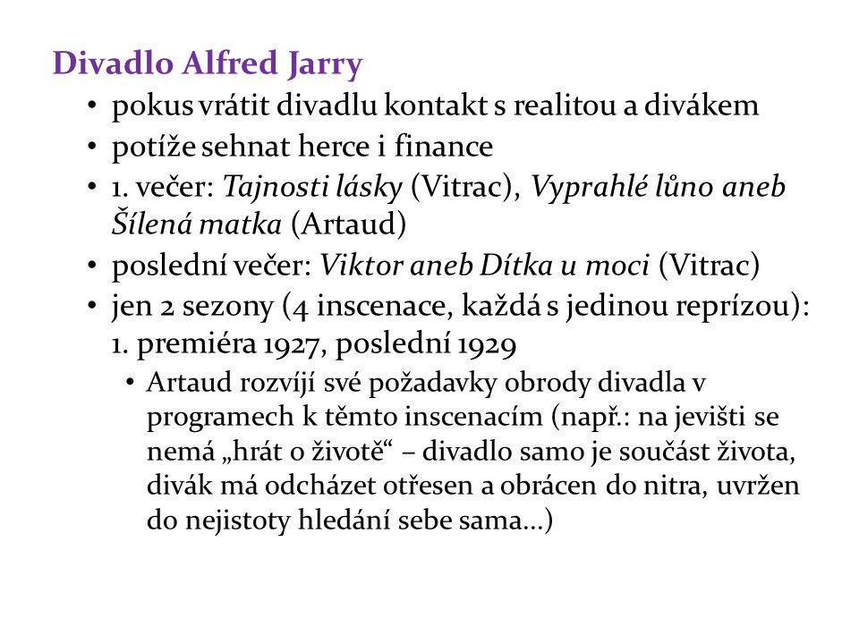 Divadlo Alfred Jarry pokus vrátit divadlu kontakt s realitou a divákem potíže sehnat herce i finance 1. večer: Tajnosti lásky (Vitrac), Vyprahlé lůno