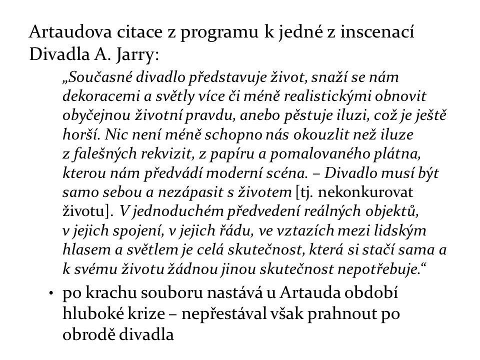 """Artaudova citace z programu k jedné z inscenací Divadla A. Jarry: """"Současné divadlo představuje život, snaží se nám dekoracemi a světly více či méně r"""