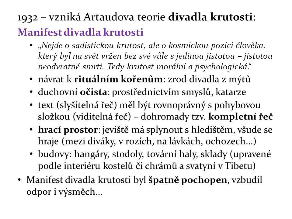 """1932 – vzniká Artaudova teorie divadla krutosti: Manifest divadla krutosti """"Nejde o sadistickou krutost, ale o kosmickou pozici člověka, který byl na svět vržen bez své vůle s jedinou jistotou – jistotou neodvratné smrti."""