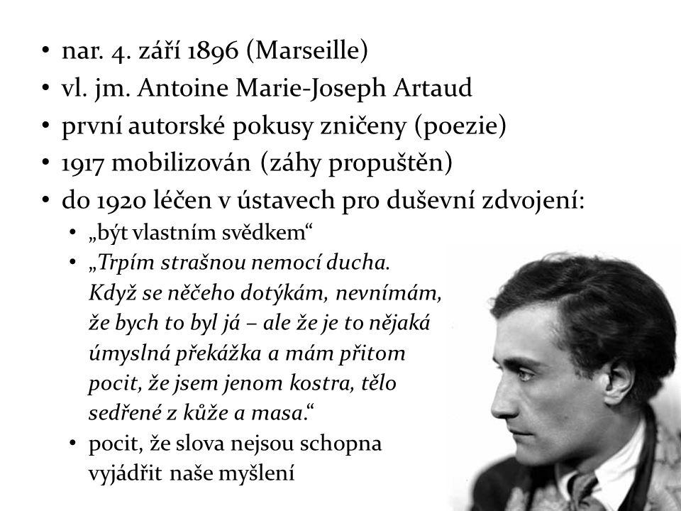 nar. 4. září 1896 (Marseille) vl. jm. Antoine Marie-Joseph Artaud první autorské pokusy zničeny (poezie) 1917 mobilizován (záhy propuštěn) do 1920 léč