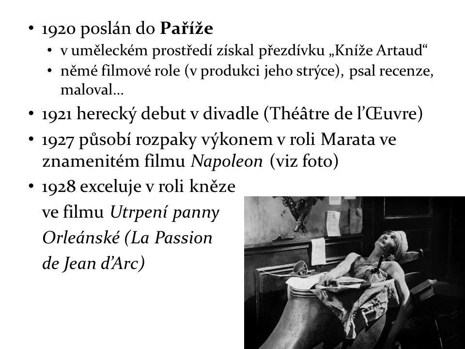 """1920 poslán do Paříže v uměleckém prostředí získal přezdívku """"Kníže Artaud němé filmové role (v produkci jeho strýce), psal recenze, maloval… 1921 herecký debut v divadle (Théâtre de l'Œuvre) 1927 působí rozpaky výkonem v roli Marata ve znamenitém filmu Napoleon (viz foto) 1928 exceluje v roli kněze ve filmu Utrpení panny Orleánské (La Passion de Jean d'Arc)"""