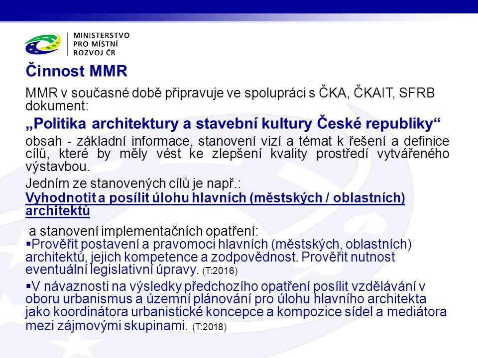"""Činnost MMR MMR v současné době připravuje ve spolupráci s ČKA, ČKAIT, SFRB dokument: """"Politika architektury a stavební kultury České republiky"""" obsah"""