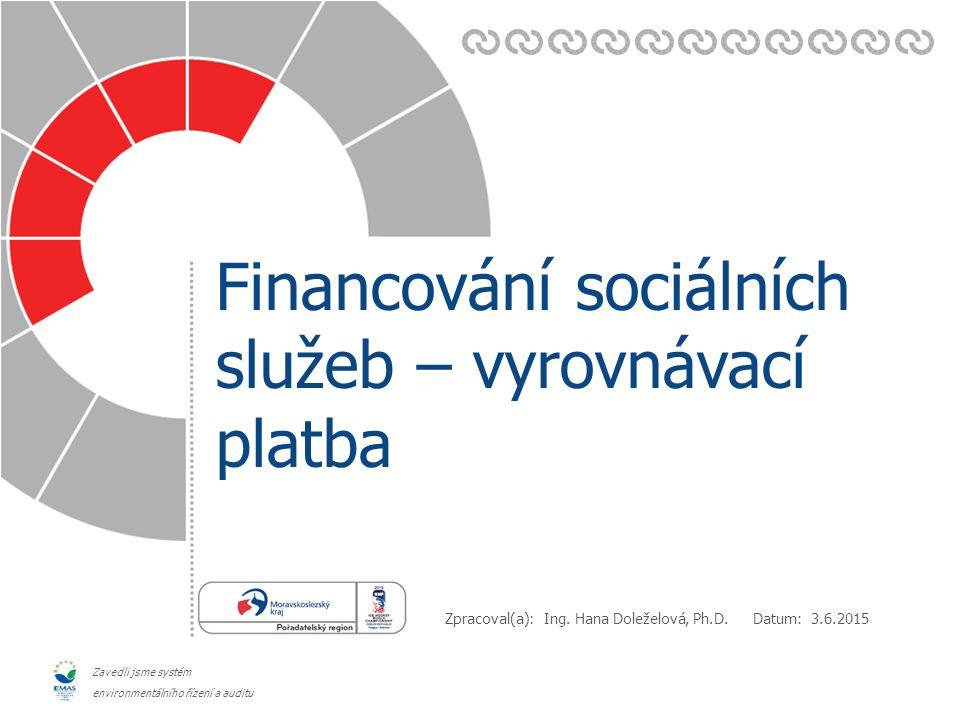 Datum: Zpracoval(a): Zavedli jsme systém environmentálního řízení a auditu Financování sociálních služeb – vyrovnávací platba 3.6.2015 Ing.