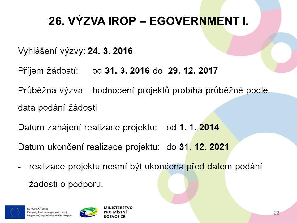 26. VÝZVA IROP – EGOVERNMENT I. Vyhlášení výzvy: 24.