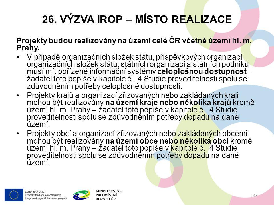 26. VÝZVA IROP – MÍSTO REALIZACE Projekty budou realizovány na území celé ČR včetně území hl.