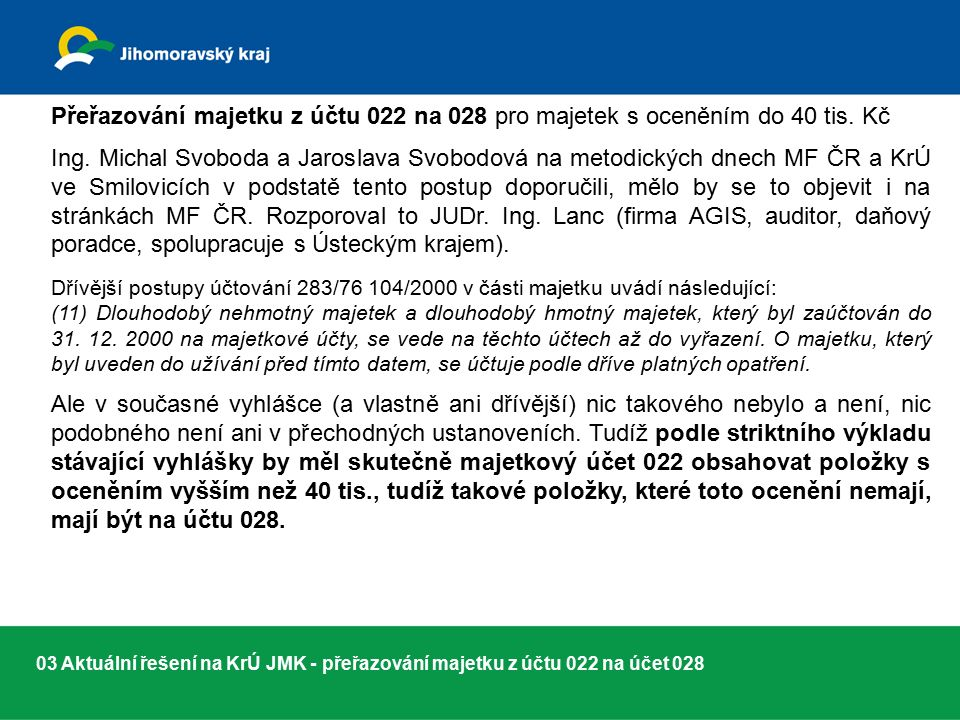 03 Aktuální řešení na KrÚ JMK - přeřazování majetku z účtu 022 na účet 028 Přeřazování majetku z účtu 022 na 028 pro majetek s oceněním do 40 tis.