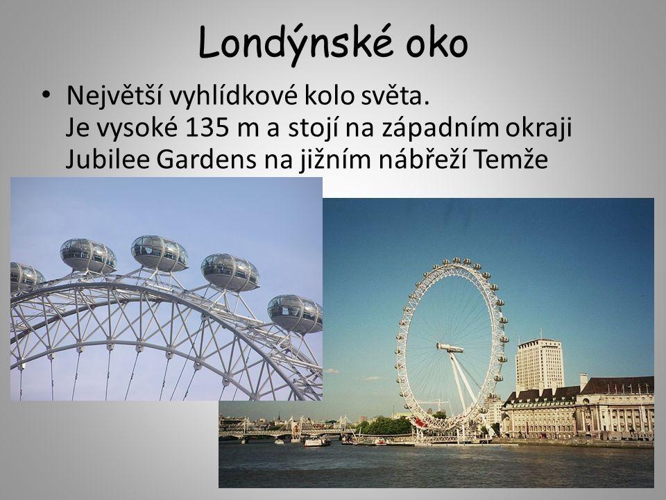 Londýnské oko Největší vyhlídkové kolo světa. Je vysoké 135 m a stojí na západním okraji Jubilee Gardens na jižním nábřeží Temže