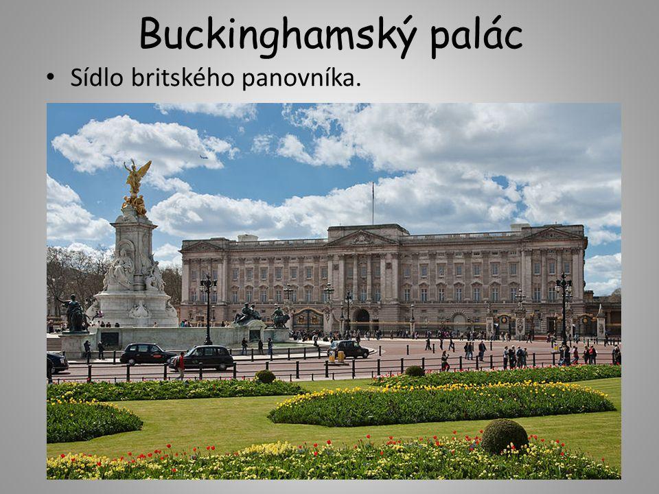 Buckinghamský palác Sídlo britského panovníka.