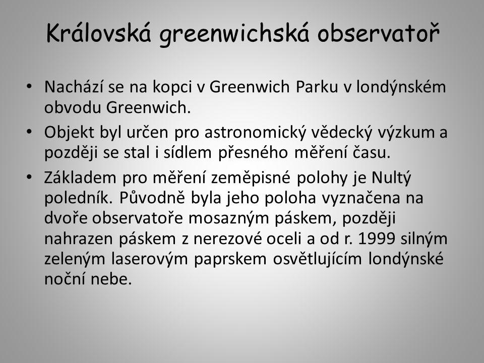 Královská greenwichská observatoř Nachází se na kopci v Greenwich Parku v londýnském obvodu Greenwich. Objekt byl určen pro astronomický vědecký výzku