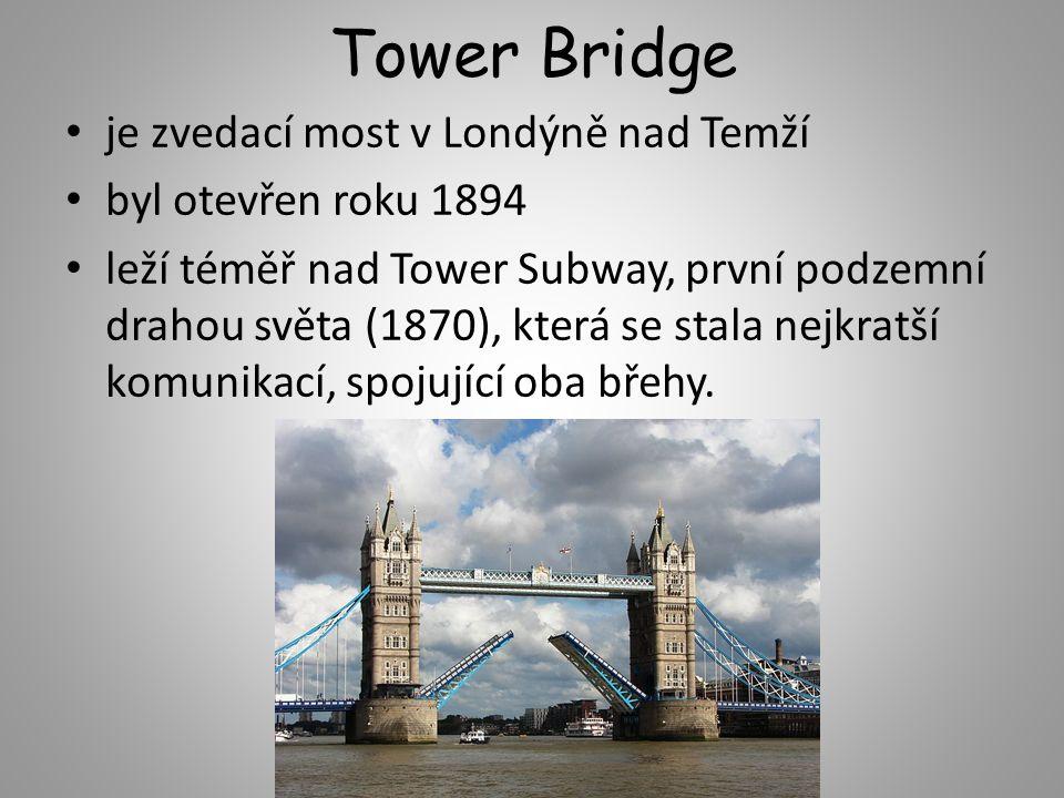 Tower Bridge je zvedací most v Londýně nad Temží byl otevřen roku 1894 leží téměř nad Tower Subway, první podzemní drahou světa (1870), která se stala nejkratší komunikací, spojující oba břehy.