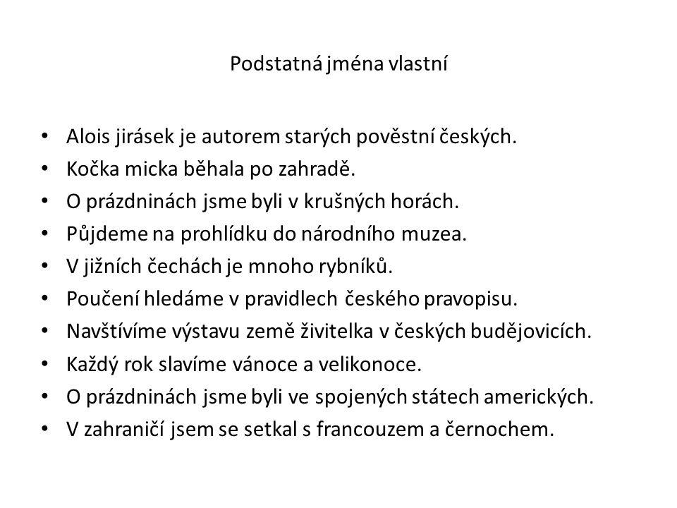Podstatná jména vlastní Alois jirásek je autorem starých pověstní českých.