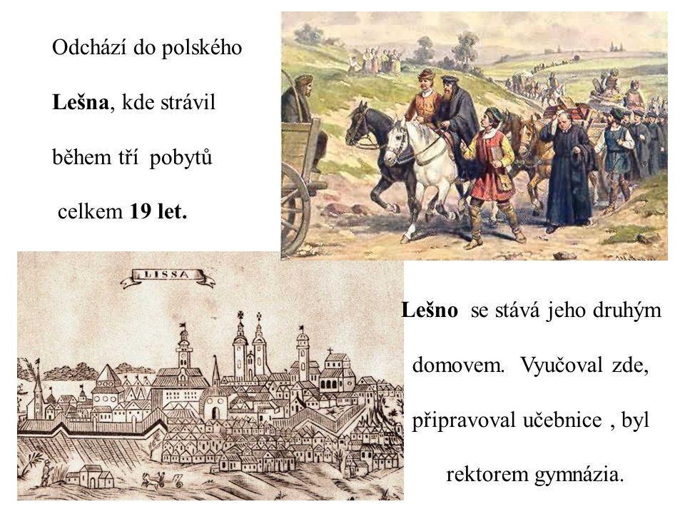 Odchází do polského Lešna, kde strávil během tří pobytů celkem 19 let. Lešno se stává jeho druhým domovem. Vyučoval zde, připravoval učebnice, byl rek