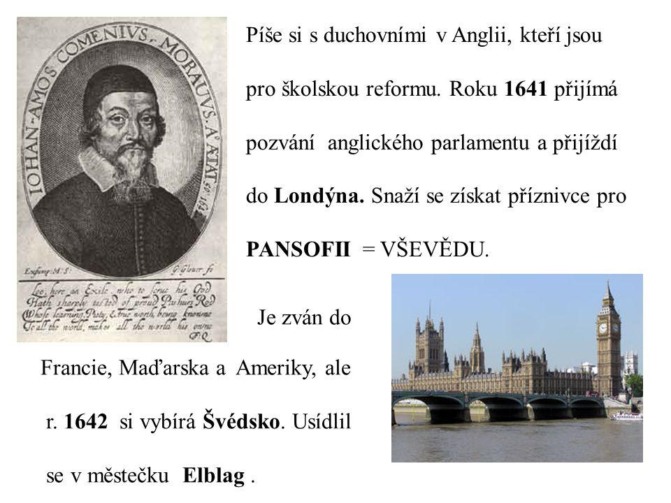 Píše si s duchovními v Anglii, kteří jsou pro školskou reformu. Roku 1641 přijímá pozvání anglického parlamentu a přijíždí do Londýna. Snaží se získat