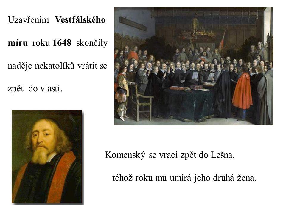 Uzavřením Vestfálského míru roku 1648 skončily naděje nekatolíků vrátit se zpět do vlasti. Komenský se vrací zpět do Lešna, téhož roku mu umírá jeho d