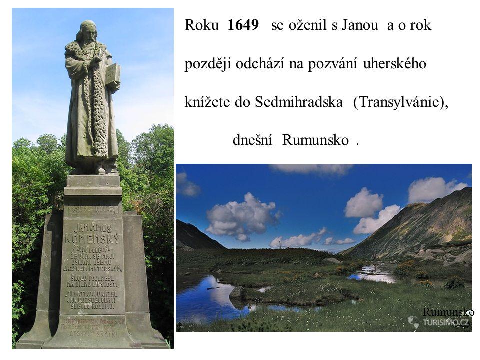 Roku 1649 se oženil s Janou a o rok později odchází na pozvání uherského knížete do Sedmihradska (Transylvánie), dnešní Rumunsko. Rumunsko