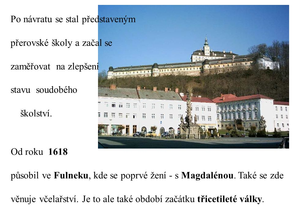 Když vtrhli do města Španělé, Komenský se skrýval.