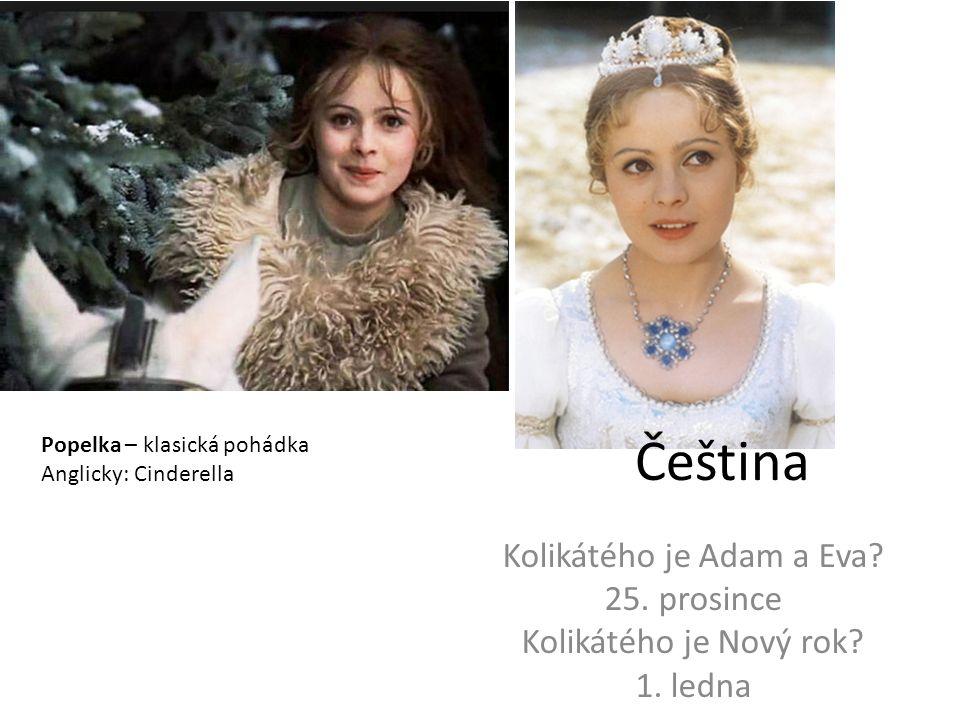 Čeština Kolikátého je Adam a Eva? 25. prosince Kolikátého je Nový rok? 1. ledna Popelka – klasická pohádka Anglicky: Cinderella