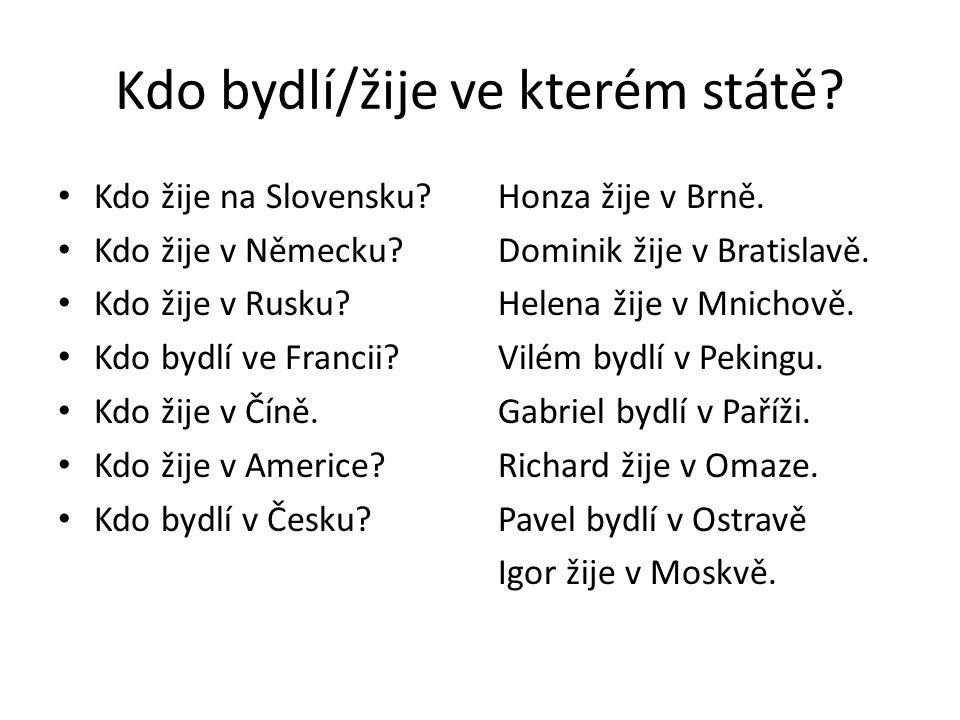 Kdo bydlí/žije ve kterém státě? Kdo žije na Slovensku? Kdo žije v Německu? Kdo žije v Rusku? Kdo bydlí ve Francii? Kdo žije v Číně. Kdo žije v Americe