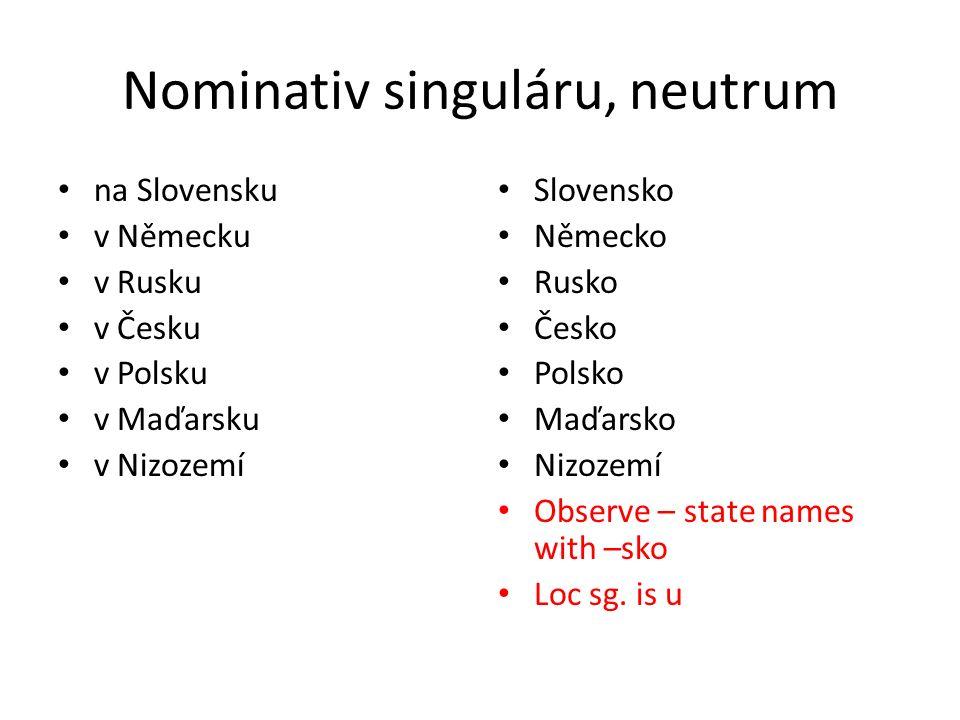 Nominativ singuláru, neutrum na Slovensku v Německu v Rusku v Česku v Polsku v Maďarsku v Nizozemí Slovensko Německo Rusko Česko Polsko Maďarsko Nizoz