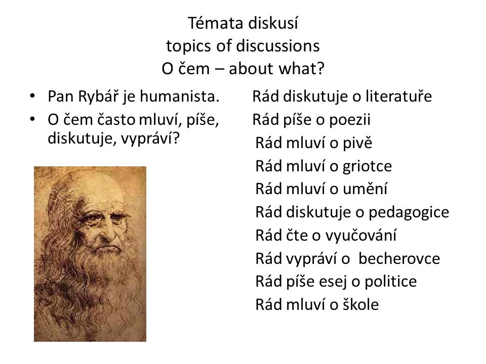 Témata diskusí topics of discussions O čem – about what.