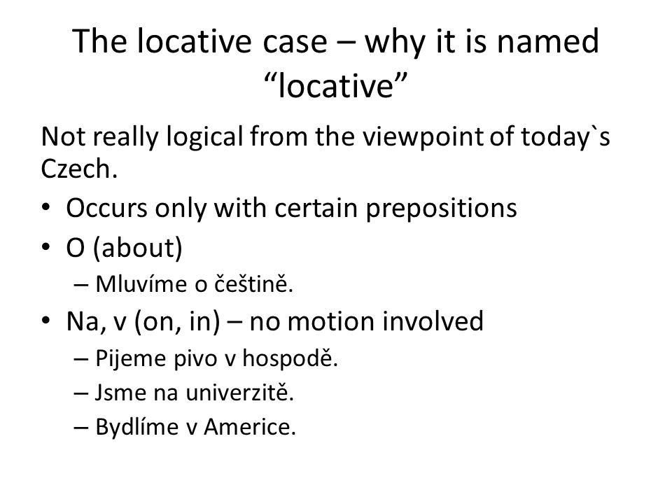 The locative case – why it is named locative Not really logical from the viewpoint of today`s Czech.