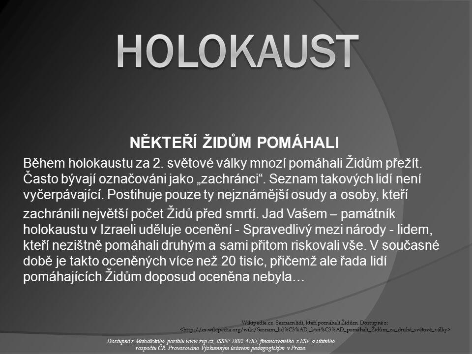 NĚKTEŘÍ ŽIDŮM POMÁHALI Během holokaustu za 2. světové války mnozí pomáhali Židům přežít.