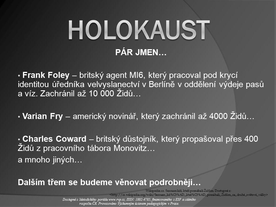 PÁR JMEN… Frank Foley – britský agent MI6, který pracoval pod krycí identitou úředníka velvyslanectví v Berlíně v oddělení výdeje pasů a víz.