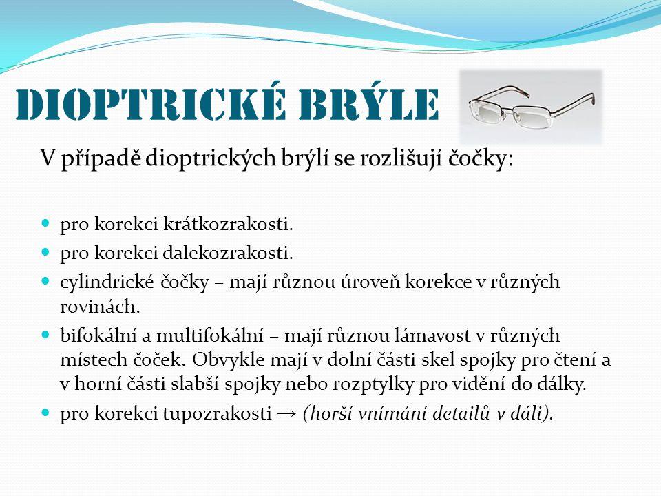Dioptrické brýle V případě dioptrických brýlí se rozlišují čočky: pro korekci krátkozrakosti. pro korekci dalekozrakosti. cylindrické čočky – mají růz