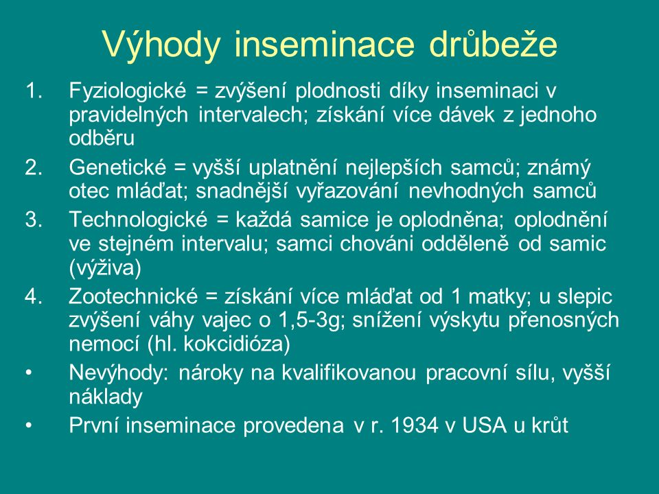 Výhody inseminace drůbeže 1.Fyziologické = zvýšení plodnosti díky inseminaci v pravidelných intervalech; získání více dávek z jednoho odběru 2.Genetic