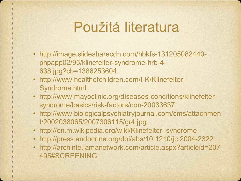 Použitá literatura http://image.slidesharecdn.com/hbkfs-131205082440- phpapp02/95/klinefelter-syndrome-hrb-4- 638.jpg?cb=1386253604 http://www.healthofchildren.com/I-K/Klinefelter- Syndrome.html http://www.mayoclinic.org/diseases-conditions/klinefelter- syndrome/basics/risk-factors/con-20033637 http://www.biologicalpsychiatryjournal.com/cms/attachmen t/2002038065/2007306115/gr4.jpg http://en.m.wikipedia.org/wiki/Klinefelter_syndrome http://press.endocrine.org/doi/abs/10.1210/jc.2004-2322 http://archinte.jamanetwork.com/article.aspx?articleid=207 495#SCREENING