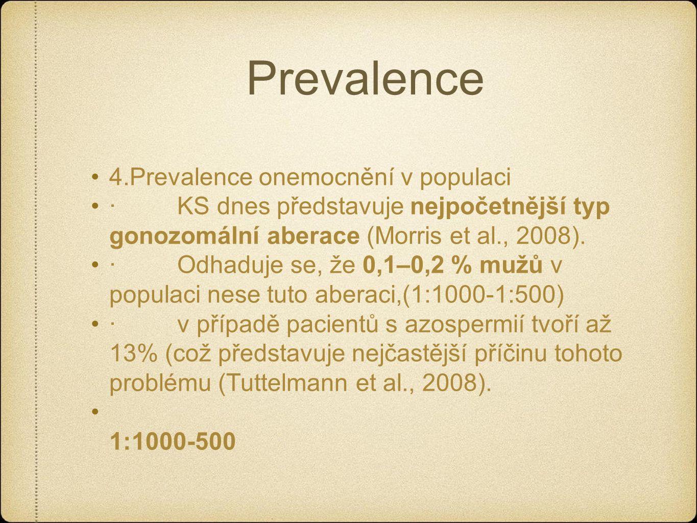 Prevalence 4.Prevalence onemocnění v populaci · KS dnes představuje nejpočetnější typ gonozomální aberace (Morris et al., 2008).