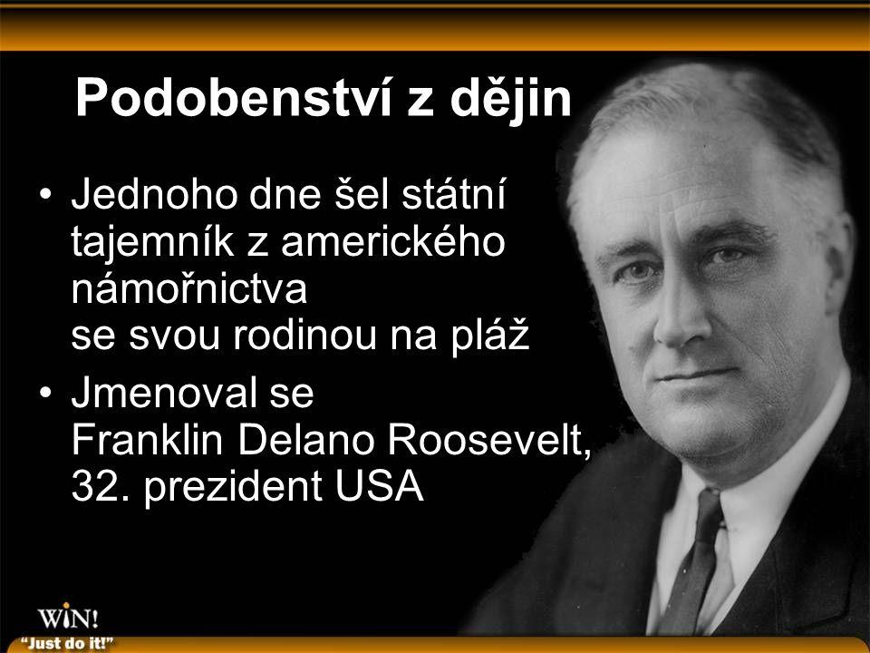 Podobenství z dějin Jednoho dne šel státní tajemník z amerického námořnictva se svou rodinou na pláž Jmenoval se Franklin Delano Roosevelt, 32.