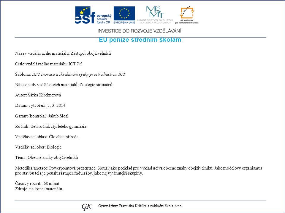 EU peníze středním školám Název vzdělávacího materiálu: Zástupci obojživelníků Číslo vzdělávacího materiálu: ICT 7/5 Šablona: III/2 Inovace a zkvalitnění výuky prostřednictvím ICT Název sady vzdělávacích materiálů: Zoologie strunatců Autor: Šárka Kirchnerová Datum vytvoření: 5.