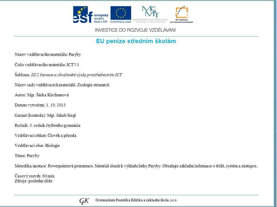 genetických pojmů EU peníze středním školám Název vzdělávacího materiálu: Paryby Číslo vzdělávacího materiálu: ICT7/1 Šablona: III/2 Inovace a zkvalitnění výuky prostřednictvím ICT Název sady vzdělávacích materiálů: Zoologie strunatců Autor: Mgr.