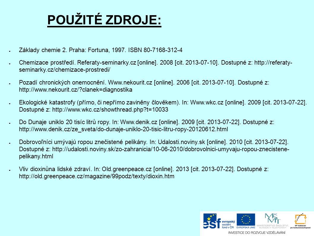 POUŽITÉ ZDROJE: ● Základy chemie 2. Praha: Fortuna, 1997. ISBN 80-7168-312-4 ● Chemizace prostředí. Referaty-seminarky.cz [online]. 2008 [cit. 2013-07
