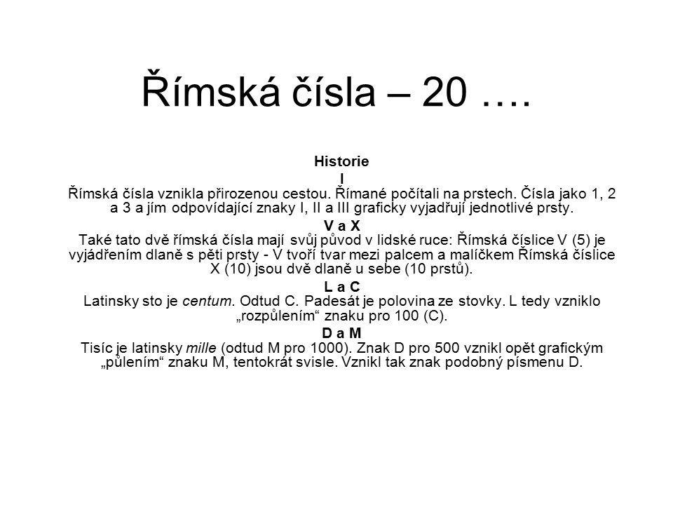 Římská čísla – 20 …. Historie I Římská čísla vznikla přirozenou cestou.
