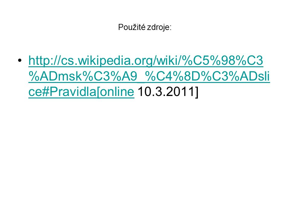 Použité zdroje: http://cs.wikipedia.org/wiki/%C5%98%C3 %ADmsk%C3%A9_%C4%8D%C3%ADsli ce#Pravidla[online 10.3.2011]http://cs.wikipedia.org/wiki/%C5%98%C3 %ADmsk%C3%A9_%C4%8D%C3%ADsli ce#Pravidla[online