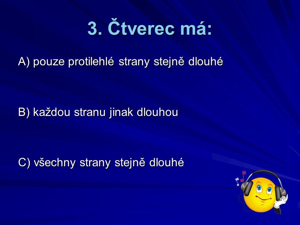 2. Strany čtverce značíme: A) malými písmeny B) velkými písmeny C) malými i velkými písmeny