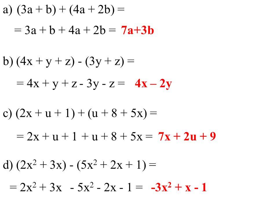 a)(3a + b) + (4a + 2b) = b) (4x + y + z) - (3y + z) = c) (2x + u + 1) + (u + 8 + 5x) = d) (2x 2 + 3x) - (5x 2 + 2x + 1) = -3x 2 + x - 1 = 3a + b7a+3b = 4x + y + z4x – 2y = 2x + u + 17x + 2u + 9 = 2x 2 + 3x + 4a + 2b = - 3y - z = + u + 8 + 5x = - 5x 2 - 2x - 1 =