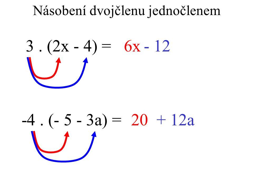 Násobení dvojčlenu jednočlenem 3. (2x - 4) =6x- 12 -4. (- 5 - 3a) =20+ 12a
