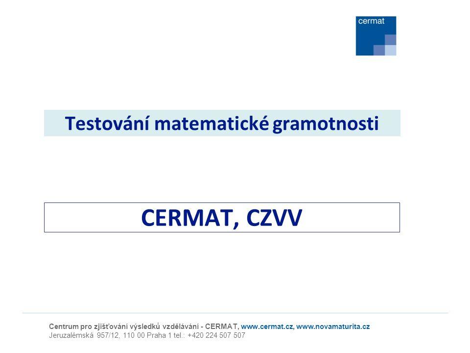 Testování matematické gramotnosti CERMAT, CZVV Centrum pro zjišťování výsledků vzdělávání - CERMAT, www.cermat.cz, www.novamaturita.cz Jeruzalémská 95