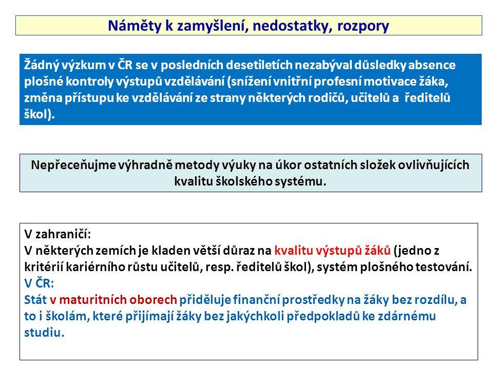 Náměty k zamyšlení, nedostatky, rozpory Žádný výzkum v ČR se v posledních desetiletích nezabýval důsledky absence plošné kontroly výstupů vzdělávání (snížení vnitřní profesní motivace žáka, změna přístupu ke vzdělávání ze strany některých rodičů, učitelů a ředitelů škol).