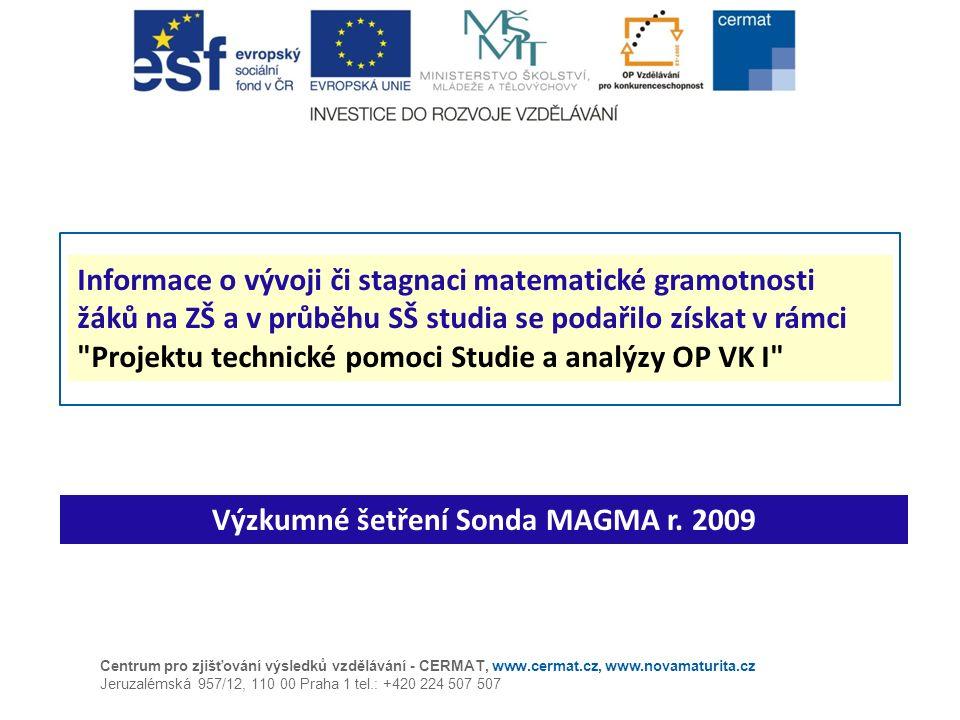 Výzkumné šetření Sonda MAGMA r. 2009 Informace o vývoji či stagnaci matematické gramotnosti žáků na ZŠ a v průběhu SŠ studia se podařilo získat v rámc