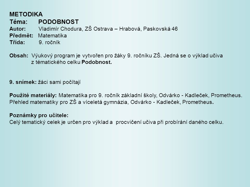 METODIKA Téma: PODOBNOST Autor: Vladimír Chodura, ZŠ Ostrava – Hrabová, Paskovská 46 Předmět: Matematika Třída: 9.