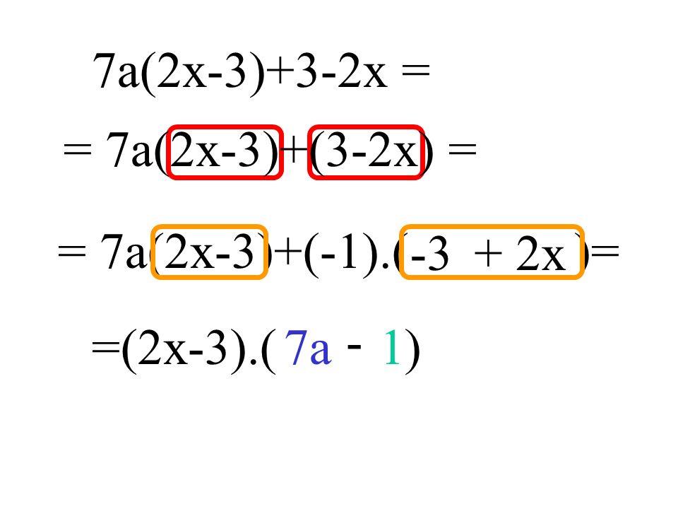 = 7a(2x-3)+(-1).( )= 7a(2x-3)+3-2x = =(2x-3).( )7a1 - = 7a(2x-3)+(3-2x) = -3+ 2x
