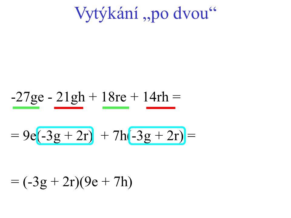 "+ 7h(-3g + 2r) = -27ge - 21gh + 18re + 14rh = = (-3g + 2r)(9e + 7h) = 9e(-3g + 2r) Vytýkání ""po dvou"""